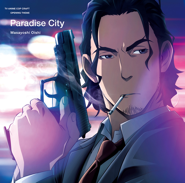 TVアニメ『コップクラフト』オープニングテーマ「楽園都市」アニメジャケット盤