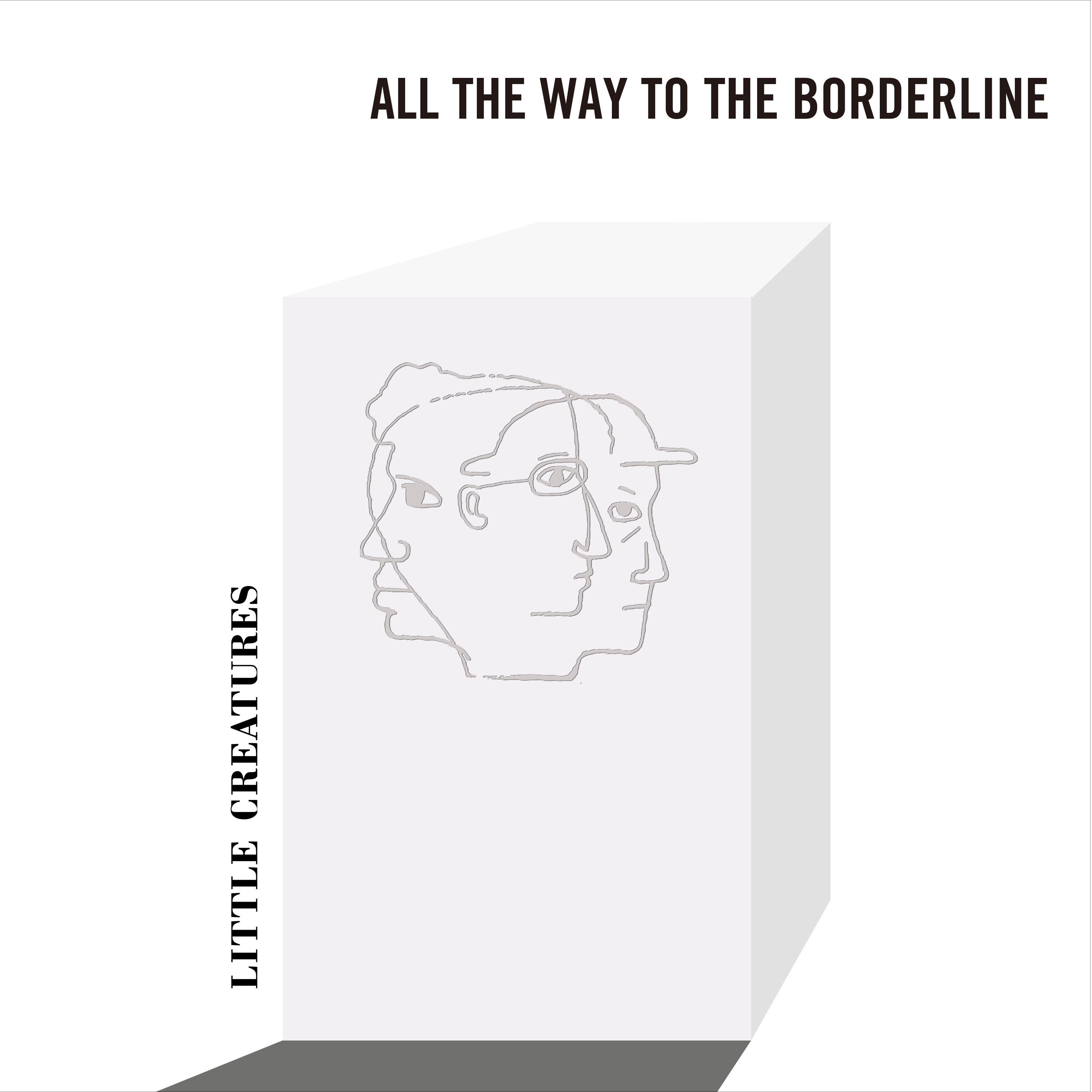 LITTLE CREATURES「ALL THE WAY TO THE BORDERLINE」