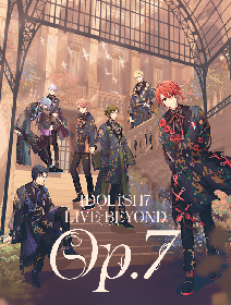 """『アイドリッシュセブン』初のグループ単独ライブ『IDOLiSH7 LIVE BEYOND """"Op.7""""』最速先行情報が解禁"""