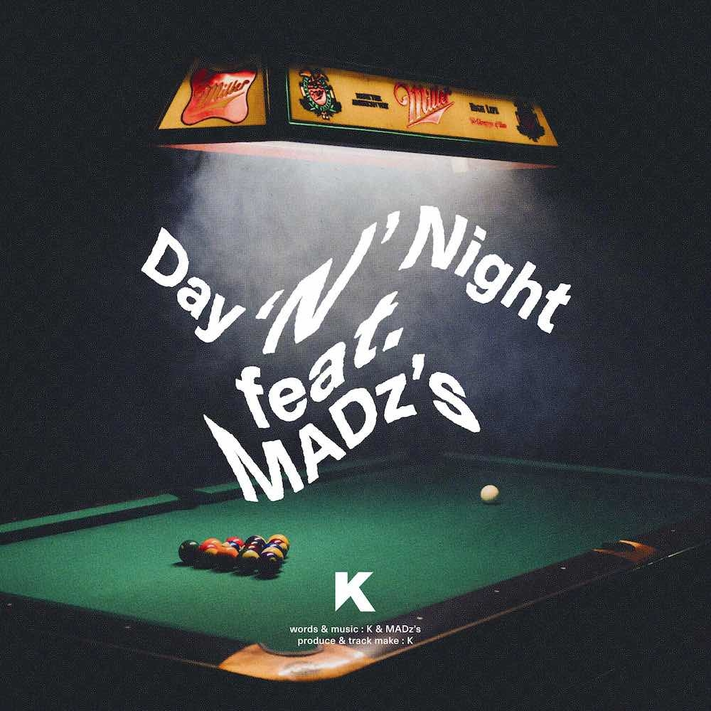 K「Day 'N' Night feat.MADz's」