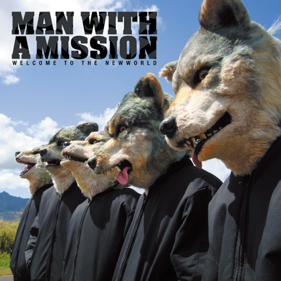 MAN WITH A MISSION『WELCOME TO THE NEWWORLD』