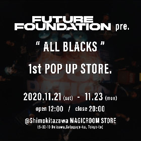 FUTURE FOUNDATION(Crystal Lake、SHADOWS、NOISEMAKER) 初のPOP UP STORE『ALL BLACKS』が決定 新作アイテムを販売