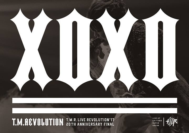T.M.Revolution『T.M.R. LIVE REVOLUTION'17 -20th Anniversary FINAL at Saitama Super Arena-』