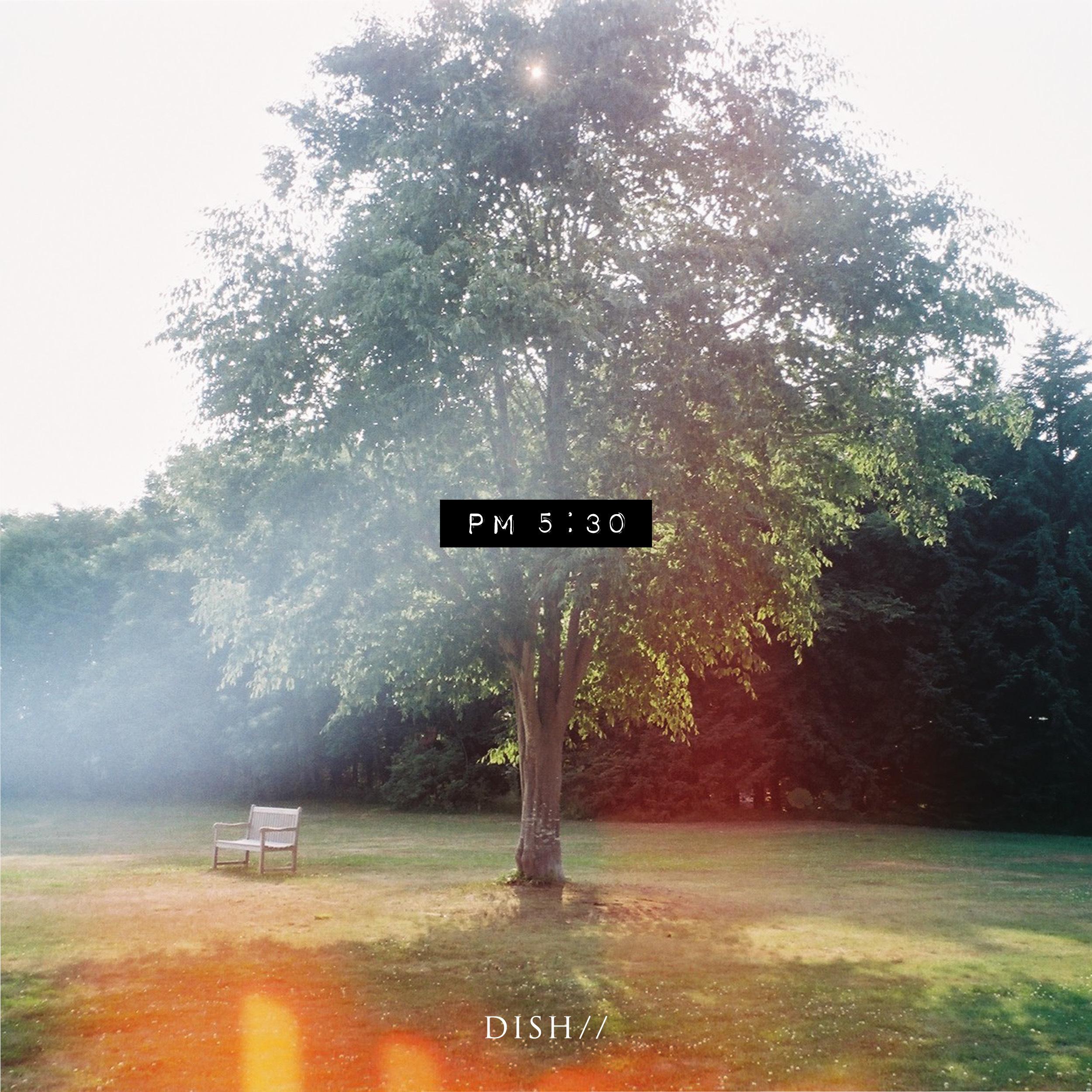 DISH//「PM 5:30」