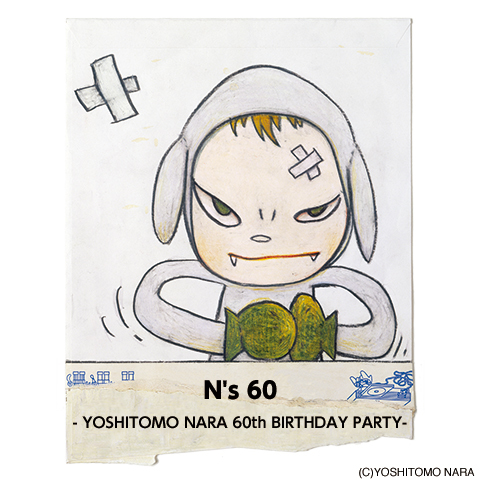N's60 - YOSHITOMO NARA 60th BIRTHDAY PARTY-
