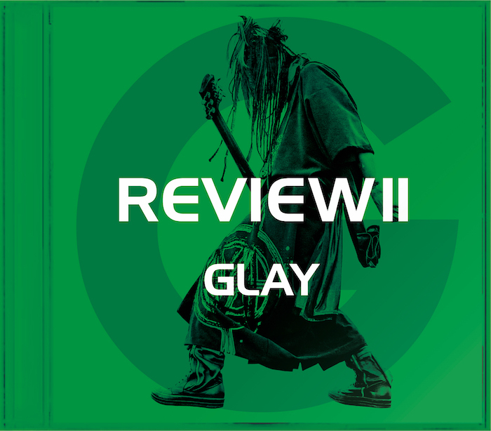 『REVIEW Ⅱ~BEST OF GLAY~』