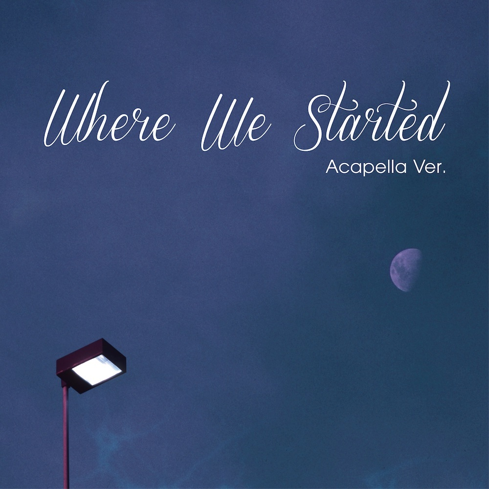 「Where We Started (Acapella Ver.)」