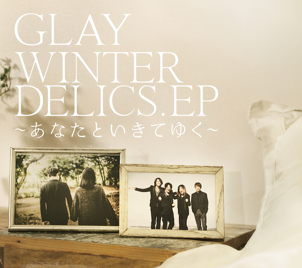 GLAY55th Single「WINTERDELICS.EP〜あなたといきてゆく〜」