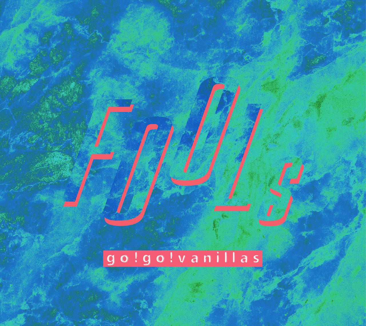 go!go!vanillas『FOOLs』
