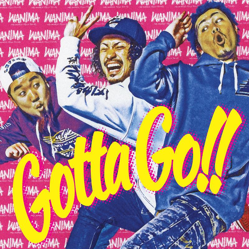 WANIMA「Gotta Go!!」
