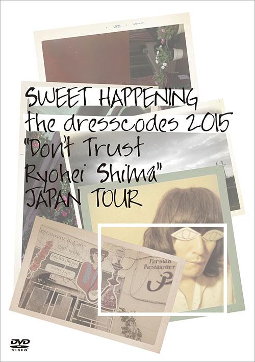 """ドレスコーズ DVD『SWEET HAPPENING 〜the dresscodes 2015 """"Don't Trust Ryohei Shima""""JAPAN TOUR〜』"""