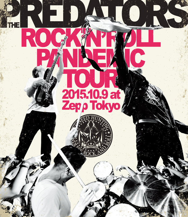 THE PREDATORS「ROCK'N'ROLL PANDEMIC TOUR 2015.10.9 at Zepp Tokyo」Blu-rayジャケット