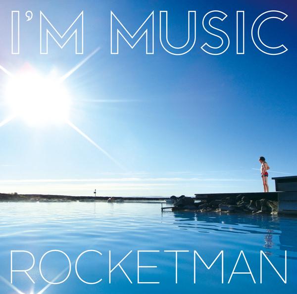 ROCKETMAN 『I'M MUSIC』