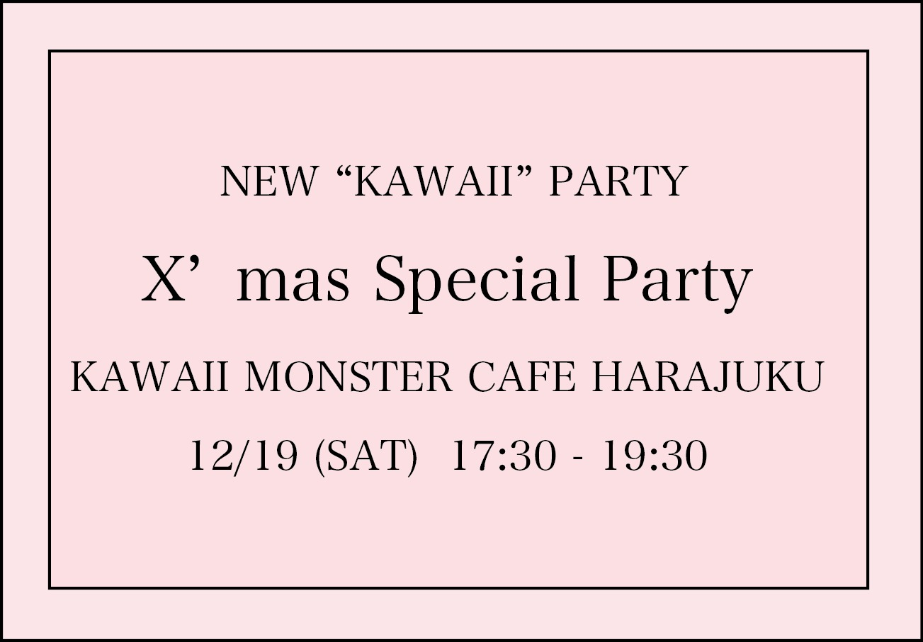 "NEW ""KAWAII"" PARTY X'mas Special Party"