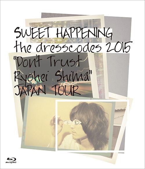 """ドレスコーズ Blu-ray『SWEET HAPPENING 〜the dresscodes 2015 """"Don't Trust Ryohei Shima""""JAPAN TOUR〜』"""