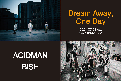 大阪で新たな2マンライブイベント『Dream Away, One Day』の開催が決定、出演はACIDMAN、BiSHの2組