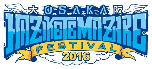 OSAKA HAZIKETEMAZARE FESTIVAL 2016