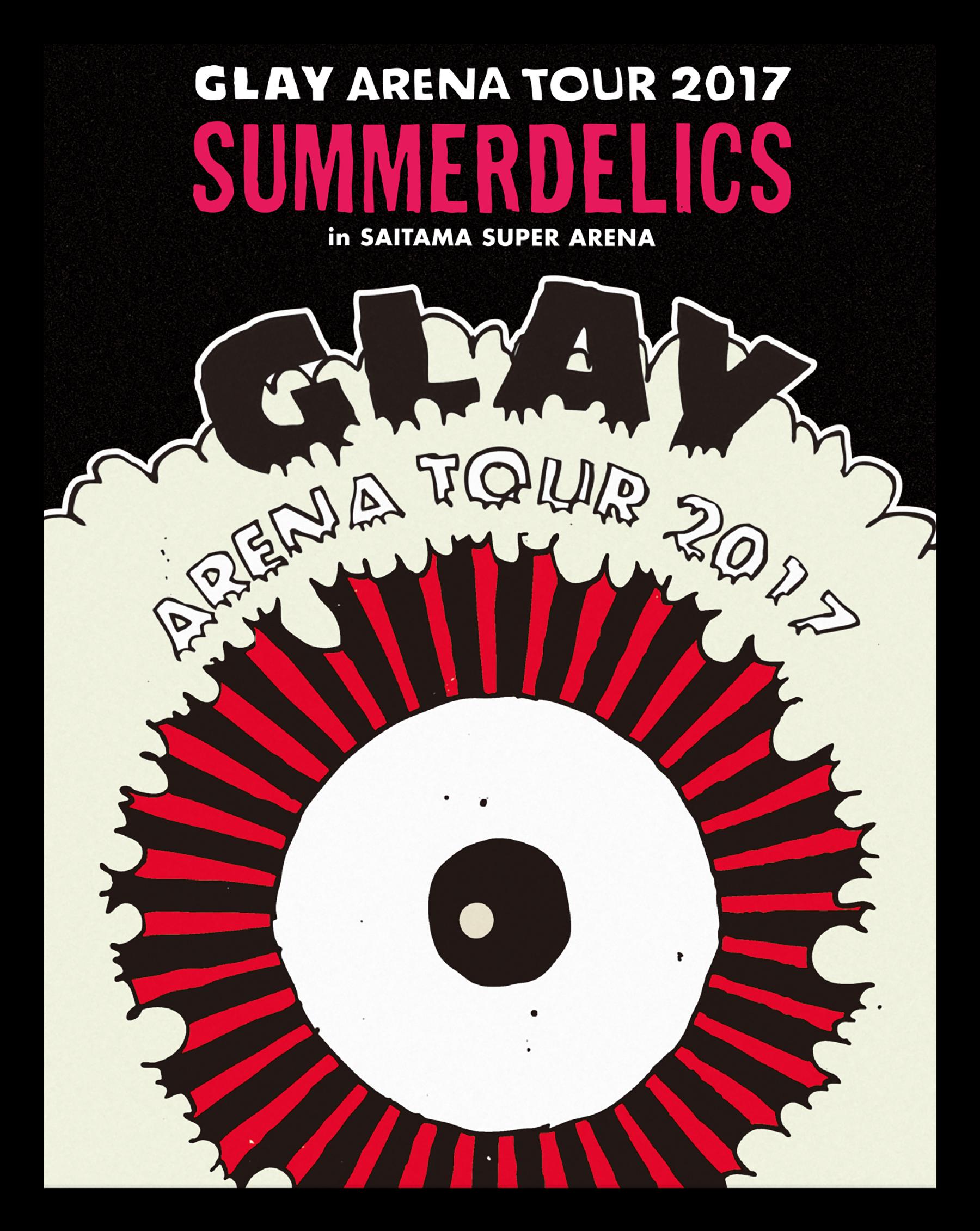 "『GLAY ARENA TOUR 2017 ""SUMMERDELICS""in SAITAMA SUPER ARENA』BD"