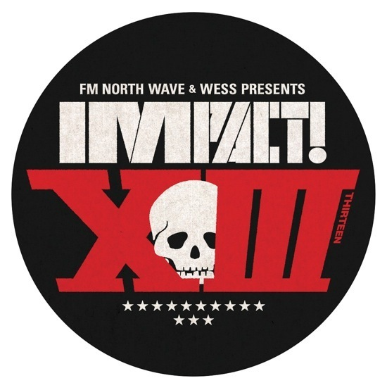 FM NORTH WAVE & WESS PRESENTS IMPACT!XIII