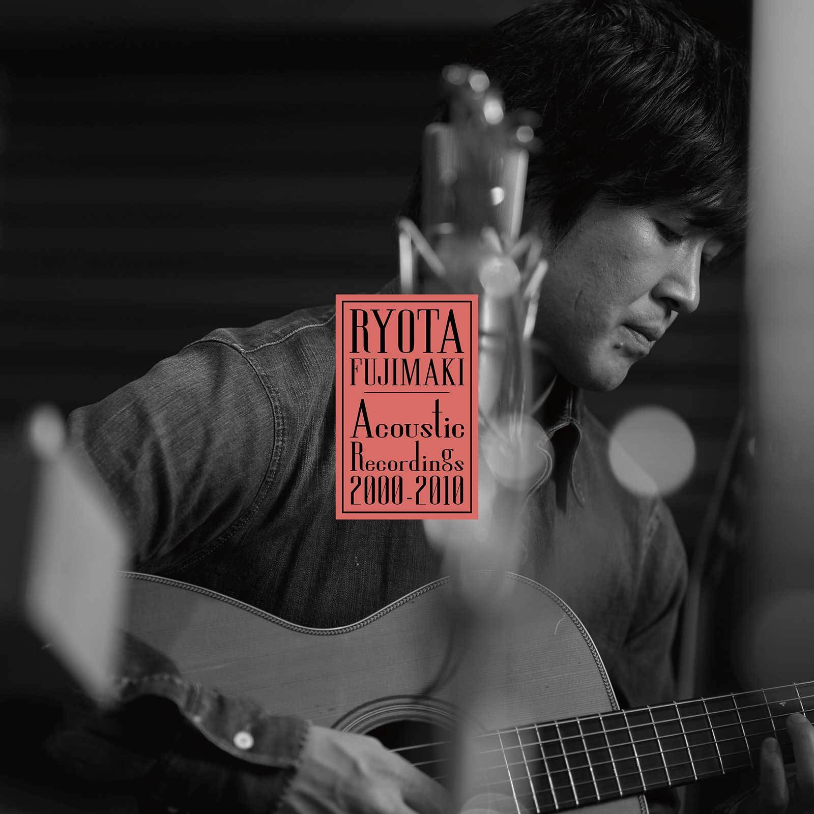 『RYOTA FUJIMAKI Acoustic Recordings 2000-2010』