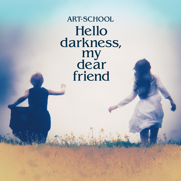 ART-SCHOOL 『Hello darkness, my dear friend』