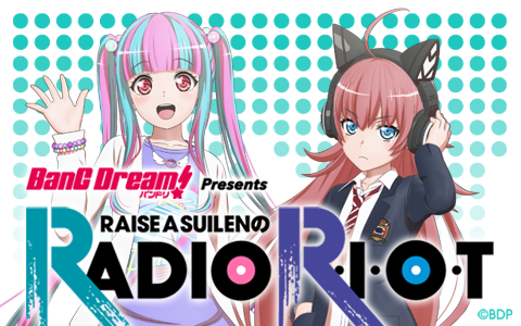 ニッポン放送『BanG Dream! Presents RAISE A SUILENのRADIO R・I・O・T』 (c)BanG Dream! Project