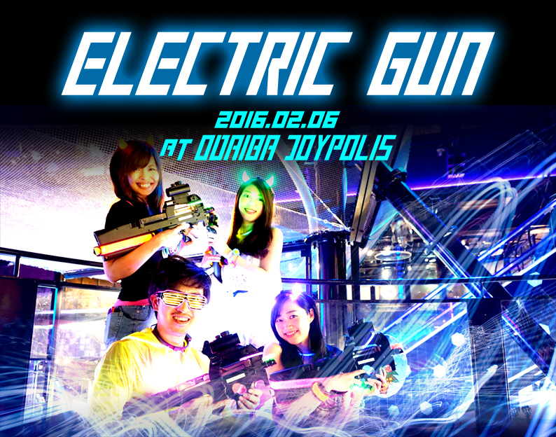 ELECTRIC GUN @真夜中の東京ジョイポリス