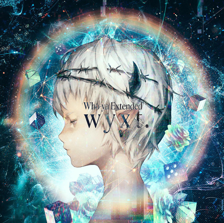 Who-ya Extended 1st full Album『wyxt.』