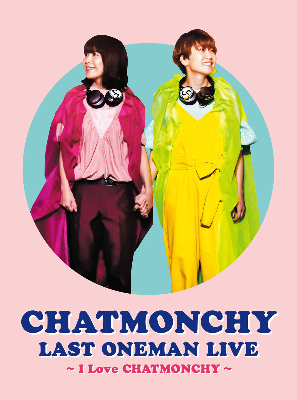 『CHATMONCHY LAST ONEMAN LIVE ~I Love CHATMONCHY~』