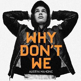 オースティン・マホーン チャーリー・プースをプロデューサーに迎えた新曲「Why Don't We」を世界同時リリース